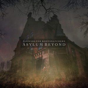 Flowers-for-Bodysnatchers-Asylum-Beyond-CDB-1024x1024